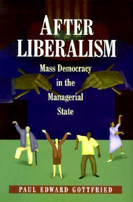 After Liberalism: Mass Democracy In The Managerial State  by  Paul Edward Gottfried