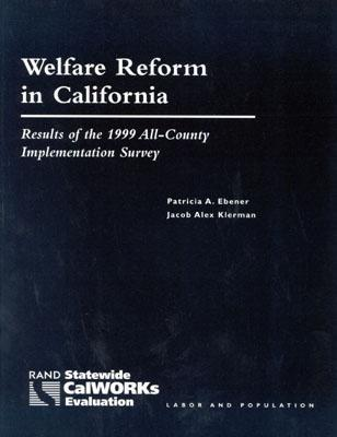 Welfare Reform In California: Results Of The 1999 All County Implementation Survey Patricia Ebener