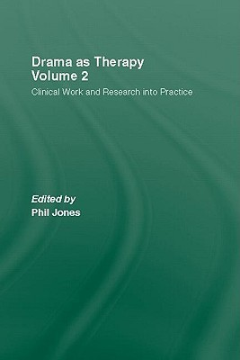 Drama as Therapy Volume 2: Clinical Work and Research Into Practice  by  Phil Jones