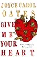 Give Me Your Heart: Tales of Mystery & Suspense