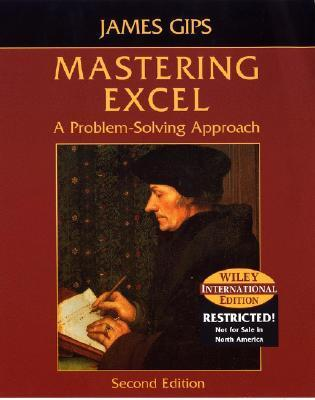 Mastering Excel: A Problem Solving Approach  by  James Gips