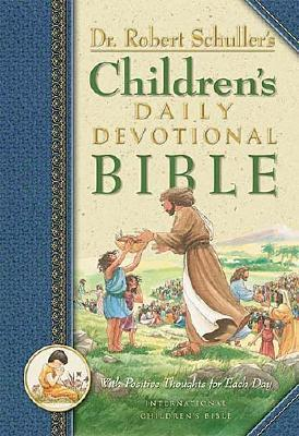 Dr. Robert Schullers Childrens Daily Devotional Bible: With Positive Thoughts for Each Day  by  Robert H. Schuller