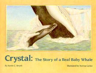 Crystal: The Story of a Real Baby Whale  by  Karen C. Smyth