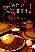 Taste of Romania: Its Cookery and Glimpses of Its History, Folklore, Art, Literature, and Poetry