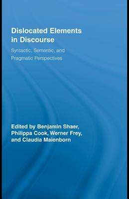 Dislocated Elements In Discourse: Syntactic, Semantic, And Pragmatic Perspectives  by  Benjamin Shaer