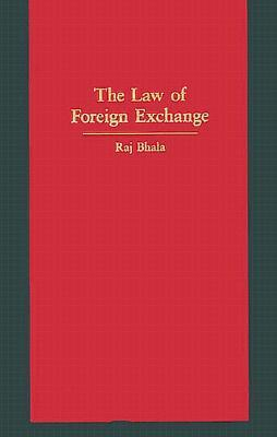 The Law Of Foreign Exchange  by  Raj K. Bhala