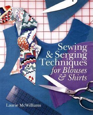 Sewing & Serging Techniques For Blouses & Shirts  by  Laurie McWilliams