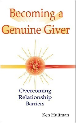 Becoming a Genuine Giver: Overcoming Relationship Barriers Ken Hultman