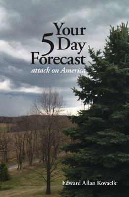 Your 5 Day Forecast: Attack on America  by  Edward Allan Kovacik