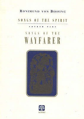 Songs of the Wayfarer: Being the Fourth Part of Songs of the Spirit Ronimund Von Bissing