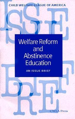 Welfare Reform And Abstinence Education: An Issue Brief  by  Wendy Castro