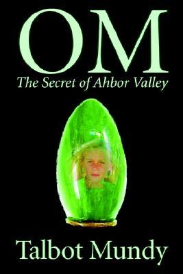 Om-The Secret of Ahbor Valley  by  Talbot Mundy