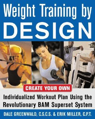 Weight Training  by  Design: Customize Your Own Fitness and Weight Loss Program Using the Revolutionary Bam Superset System by Dale Greenwald
