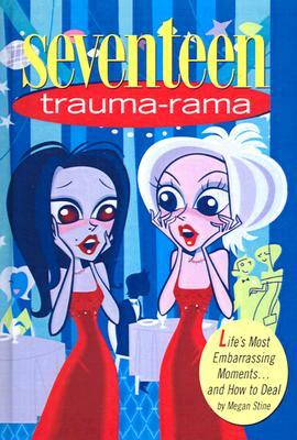 Seventeen Trauma-Rama: Lifes Most Embarrasing Moments...and How to Deal  by  Megan Stine