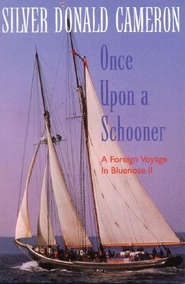 Once Upon a Schooner: A Foreign Voyage in Bluenose II  by  Silver Donald Cameron