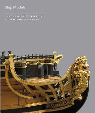 Ship Models: The Thomson Collection At The Art Gallery Of Ontario Simon Stephens