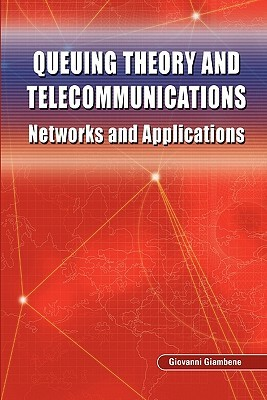 Queuing Theory and Telecommunications: Networks and Applications  by  Giovanni Giambene