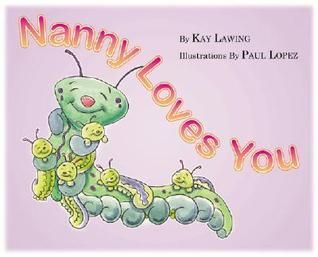 Nanny Loves You  by  Kay Lawing