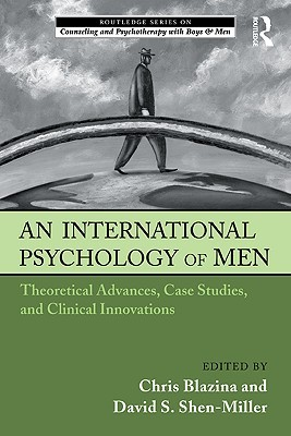 An International Psychology of Men: Theoretical Advances, Case Studies, and Clinical Innovations Chris Blazina