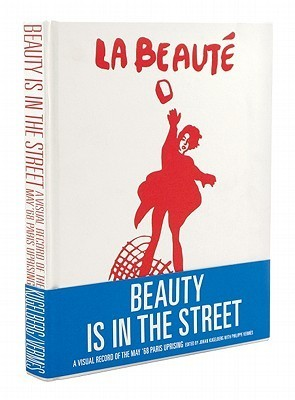 Beauty is in the Street: A Visual Record of the May 68 Paris Uprising Johan Kugelberg
