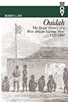 Ouidah: The Social History Of A West African Slaving 'Port', 1727 1892