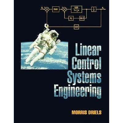 Linear control systems engineering morris driels