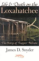 Life & Death on the Loxahatchee: The Story of Trapper Nelson