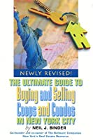 The Ultimate Guide to Buying and Selling Coops and Condos in New York City: Newly Revised!