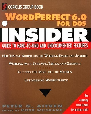 Word Perfect 6. 0 For Dos Insider  by  Peter G. Aitken