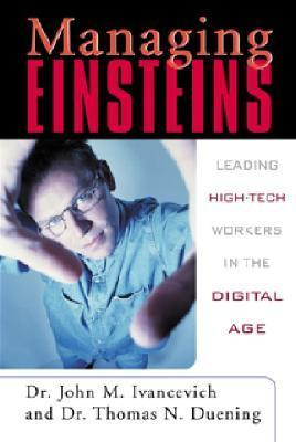Managing Einsteins Leading High Tech Workers In The Digital Age John M. Ivancevich