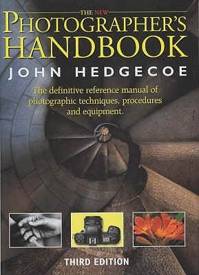 The New Photographers Handbook: A Complete Reference Manual of Photographic Techniques,Procedures and Equipment  by  John Hedgecoe