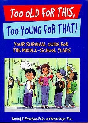 Too Old for This, Too Young for That!: Your Survival Guide for the Middle-School Years Harriet S. Mosatche