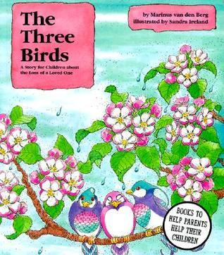 The Three Birds: A Story for Children about the Loss of a Loved One Marinus van den Berg