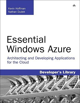 Essential Windows Azure: Architecting and Developing Applications for the Cloud Kevin Hoffman