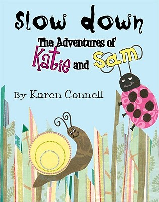 Slow Down: The Adventures of Katie and Sam  by  Karen Connell