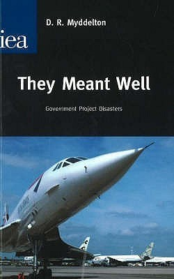 They Meant Well: Government Project Disasters David Roderic Myddelton