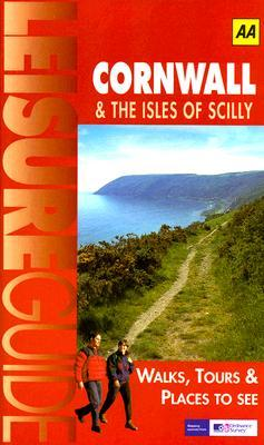 AA Leisure Guide: Cornwall & The Isles of Scilly: Walks, Tours & Places to See A.A. Publishing