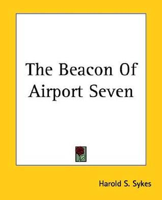 The Beacon of Airport Seven Harold S. Sykes