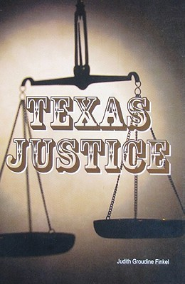 Texas Justice  by  Judith Groudine Finkel
