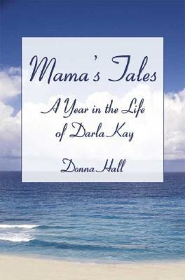Mamas Tales: A Year in the Life of Darla Kay  by  Donna K. Hall