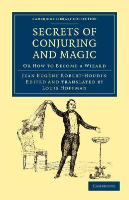 Secrets of Conjuring and Magic: Or How to Become a Wizard  by  Jean-Eugène Robert-Houdin