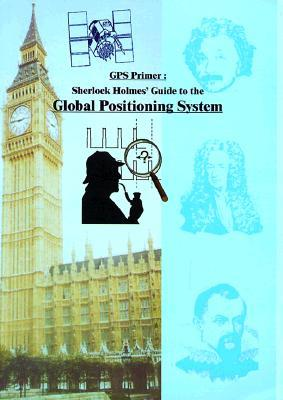 GPS Primer: Sherlock Holmes Guide to the Global Positioning System Jerry Huang