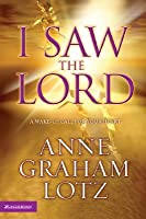 I Saw the Lord~Anne G Lotz