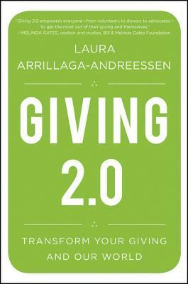 Giving 2.0: Transform Your Giving and Our World Laura Arrillaga-Andreessen