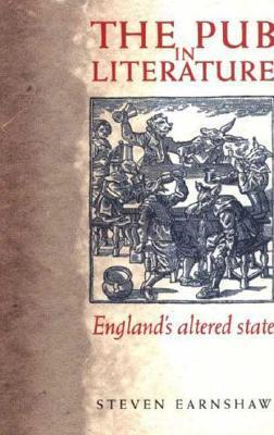 The Pub in Literature: Englands Altered State  by  Steven Earnshaw