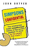 Simpsons Confidential: The uncensored, totally unauthorised history of the world's greatest TV show by the people that made it