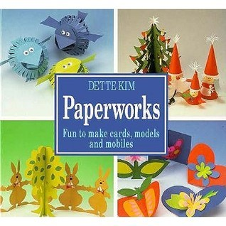Paperworks: Fun to Make Cards, Models and Mobiles Dette Kim