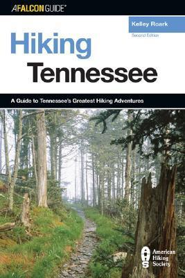 Hiking Tennessee, 2nd: A Guide to Tennessees Greatest Hiking Adventures  by  Kelley Roark