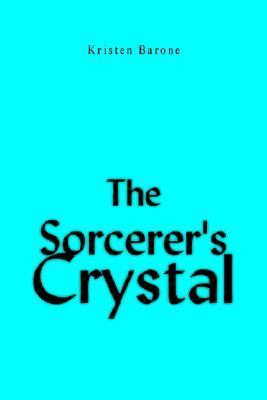 The Sorcerer S Crystal  by  Kristen Barone