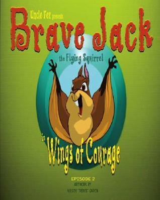 Brave Jack The Flying Squirrel In Wings Of Courage Uncle Fez